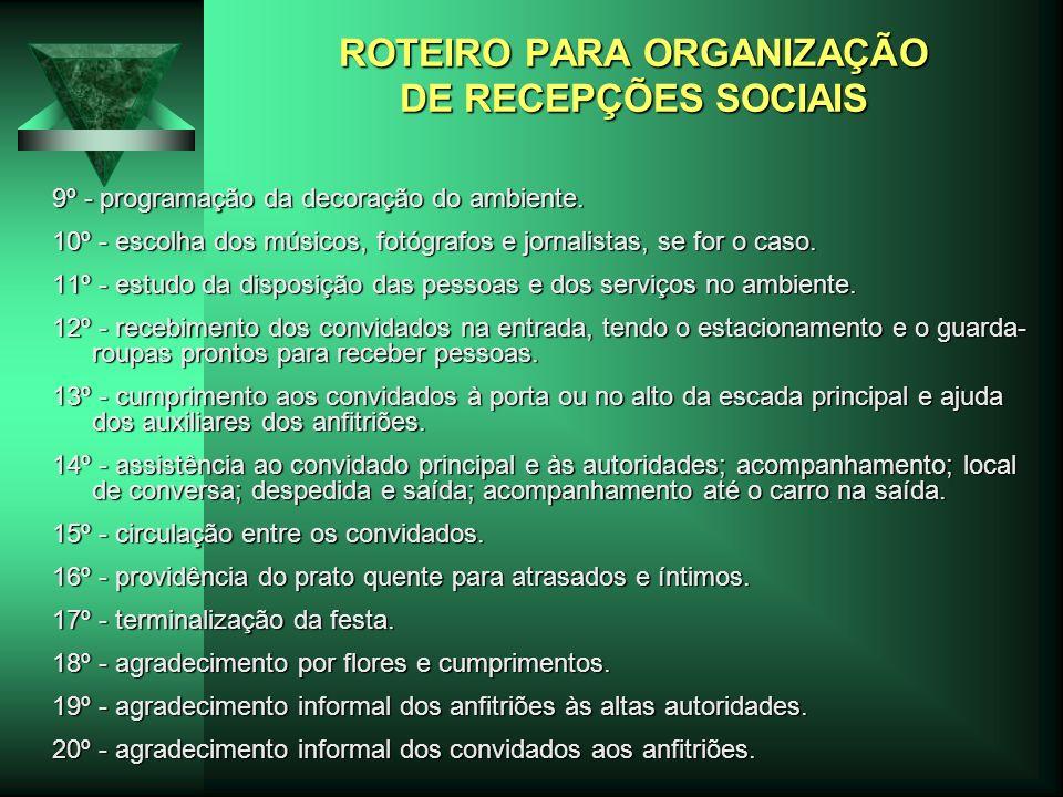 ROTEIRO PARA ORGANIZAÇÃO DE RECEPÇÕES SOCIAIS 9º - programação da decoração do ambiente. 10º - escolha dos músicos, fotógrafos e jornalistas, se for o