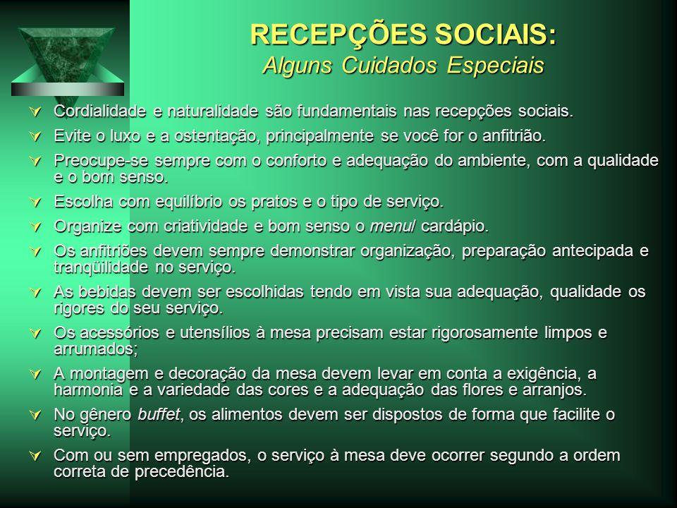 RECEPÇÕES SOCIAIS: Alguns Cuidados Especiais Cordialidade e naturalidade são fundamentais nas recepções sociais.