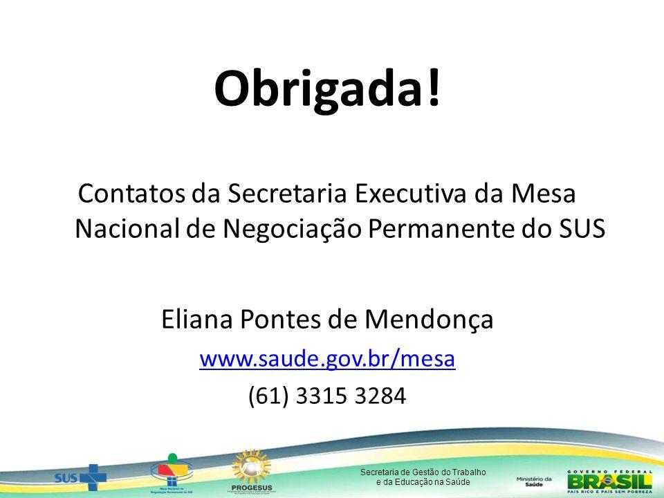 Secretaria de Gestão do Trabalho e da Educação na Saúde Obrigada.