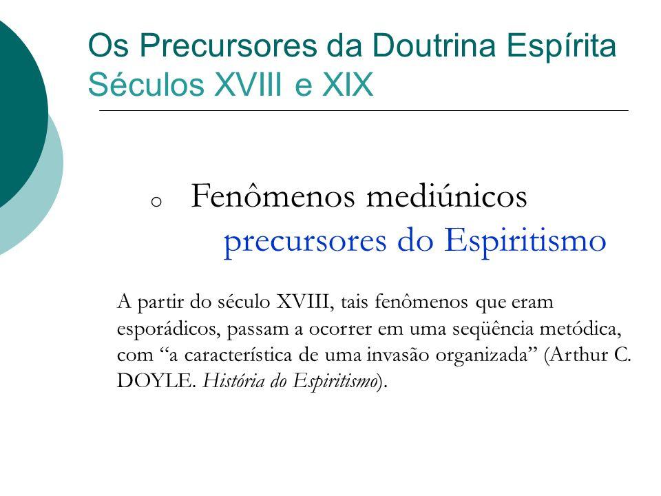 Os Precursores da Doutrina Espírita Séculos XVIII e XIX o Fenômenos mediúnicos precursores do Espiritismo A partir do século XVIII, tais fenômenos que