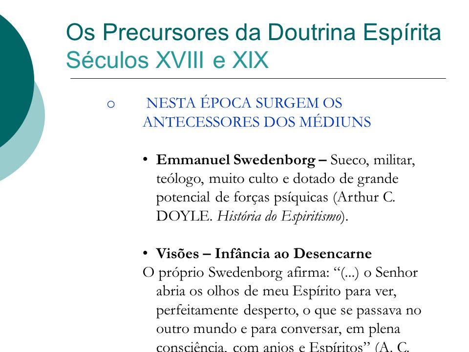 Os Precursores da Doutrina Espírita Séculos XVIII e XIX o NESTA ÉPOCA SURGEM OS ANTECESSORES DOS MÉDIUNS Emmanuel Swedenborg – Sueco, militar, teólogo