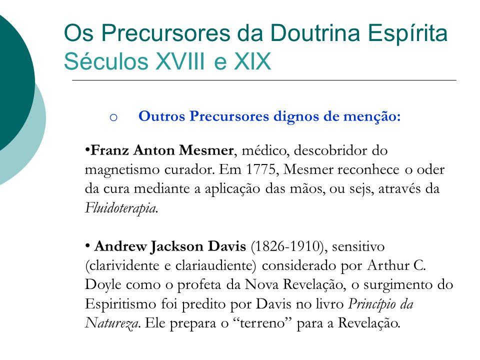 Os Precursores da Doutrina Espírita Séculos XVIII e XIX o Outros Precursores dignos de menção: Franz Anton Mesmer, médico, descobridor do magnetismo c