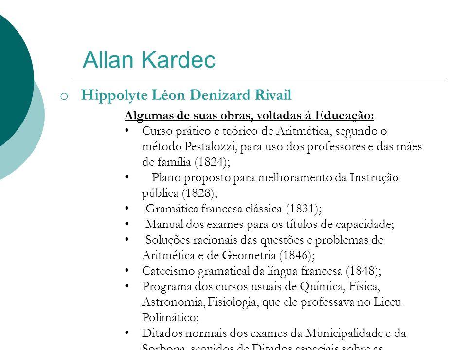Allan Kardec o Hippolyte Léon Denizard Rivail Algumas de suas obras, voltadas à Educação: Curso prático e teórico de Aritmética, segundo o método Pest