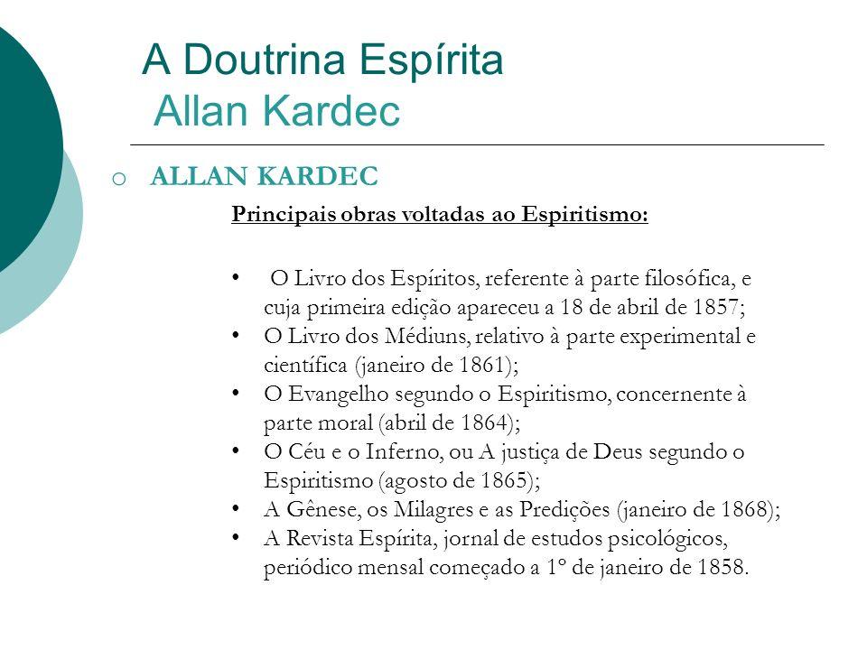 A Doutrina Espírita Allan Kardec o ALLAN KARDEC Principais obras voltadas ao Espiritismo: O Livro dos Espíritos, referente à parte filosófica, e cuja