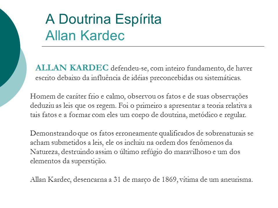 A Doutrina Espírita Allan Kardec ALLAN KARDEC defendeu-se, com inteiro fundamento, de haver escrito debaixo da influência de idéias preconcebidas ou s