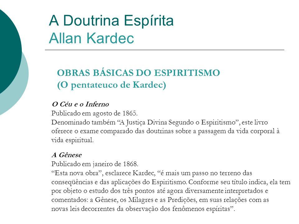 A Doutrina Espírita Allan Kardec OBRAS BÁSICAS DO ESPIRITISMO (O pentateuco de Kardec) O Céu e o Inferno Publicado em agosto de 1865. Denominado també