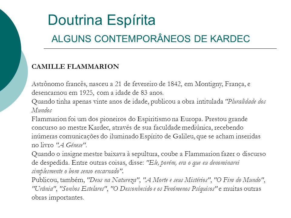 Doutrina Espírita ALGUNS CONTEMPORÂNEOS DE KARDEC CAMILLE FLAMMARION Astrônomo francês, nasceu a 21 de fevereiro de 1842, em Montigny, França, e desen