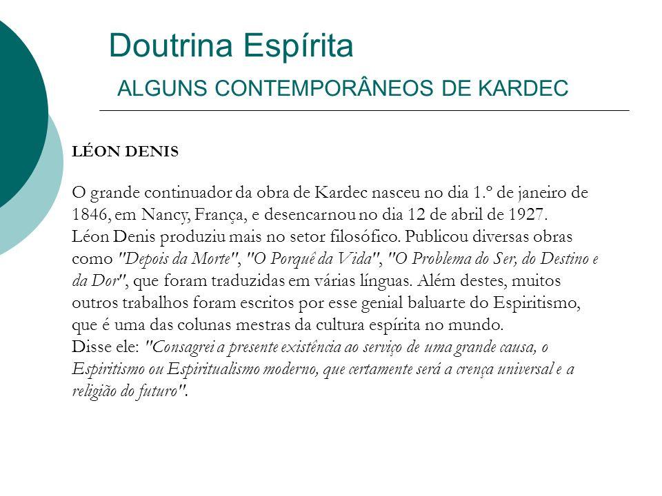 Doutrina Espírita ALGUNS CONTEMPORÂNEOS DE KARDEC LÉON DENIS O grande continuador da obra de Kardec nasceu no dia 1.º de janeiro de 1846, em Nancy, Fr