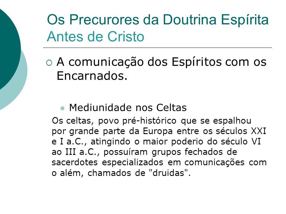 Os Precurores da Doutrina Espírita Antes de Cristo A comunicação dos Espíritos com os Encarnados. Mediunidade nos Celtas Os celtas, povo pré-histórico