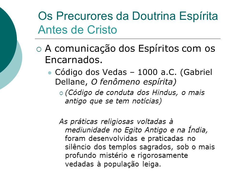 Os Precurores da Doutrina Espírita Antes de Cristo A comunicação dos Espíritos com os Encarnados. Código dos Vedas – 1000 a.C. (Gabriel Dellane, O fen