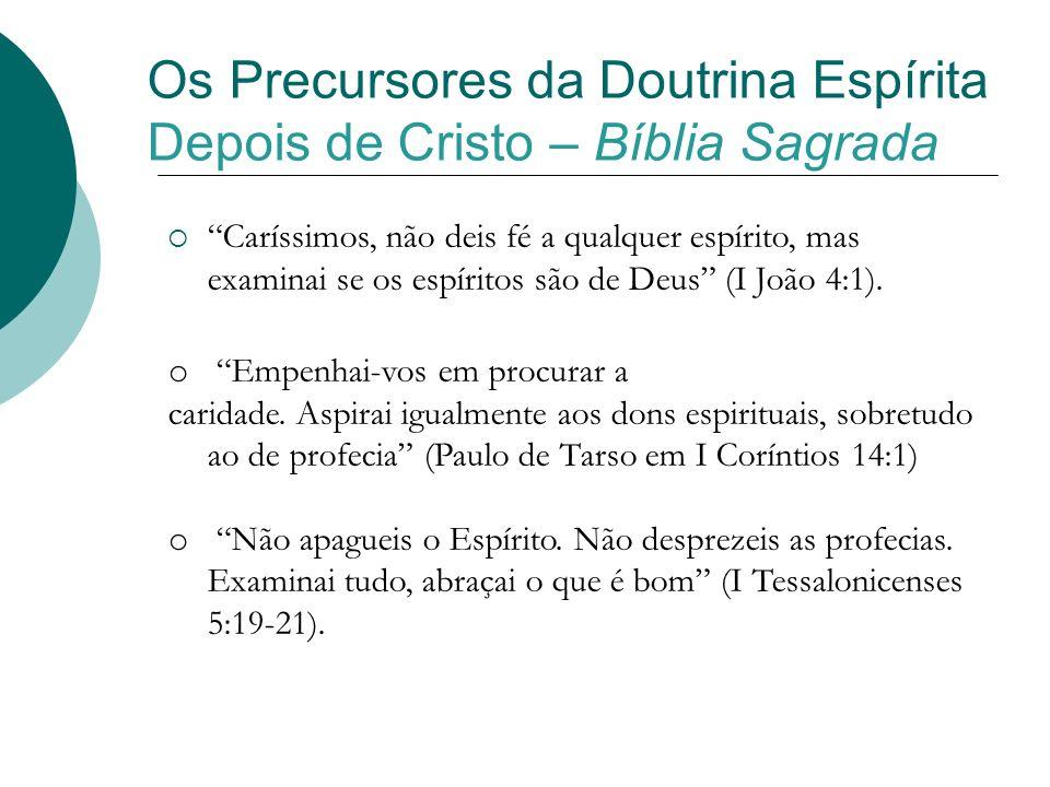 Os Precursores da Doutrina Espírita Depois de Cristo – Bíblia Sagrada Caríssimos, não deis fé a qualquer espírito, mas examinai se os espíritos são de