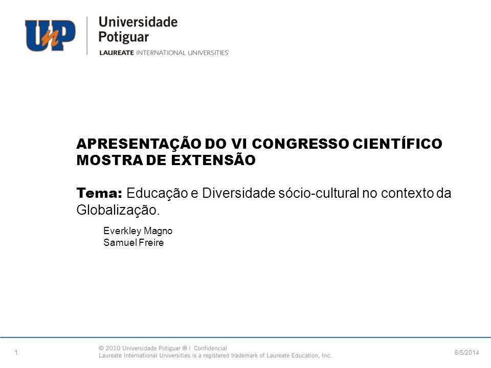 APRESENTAÇÃO DO VI CONGRESSO CIENTÍFICO MOSTRA DE EXTENSÃO Tema: Educação e Diversidade sócio-cultural no contexto da Globalização. Everkley Magno Sam