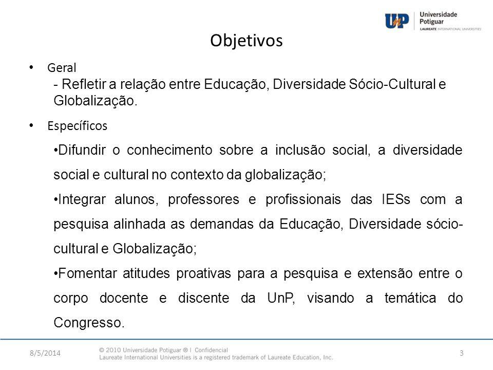 Objetivos 8/5/20143 Geral - Refletir a relação entre Educação, Diversidade Sócio-Cultural e Globalização. Específicos Difundir o conhecimento sobre a