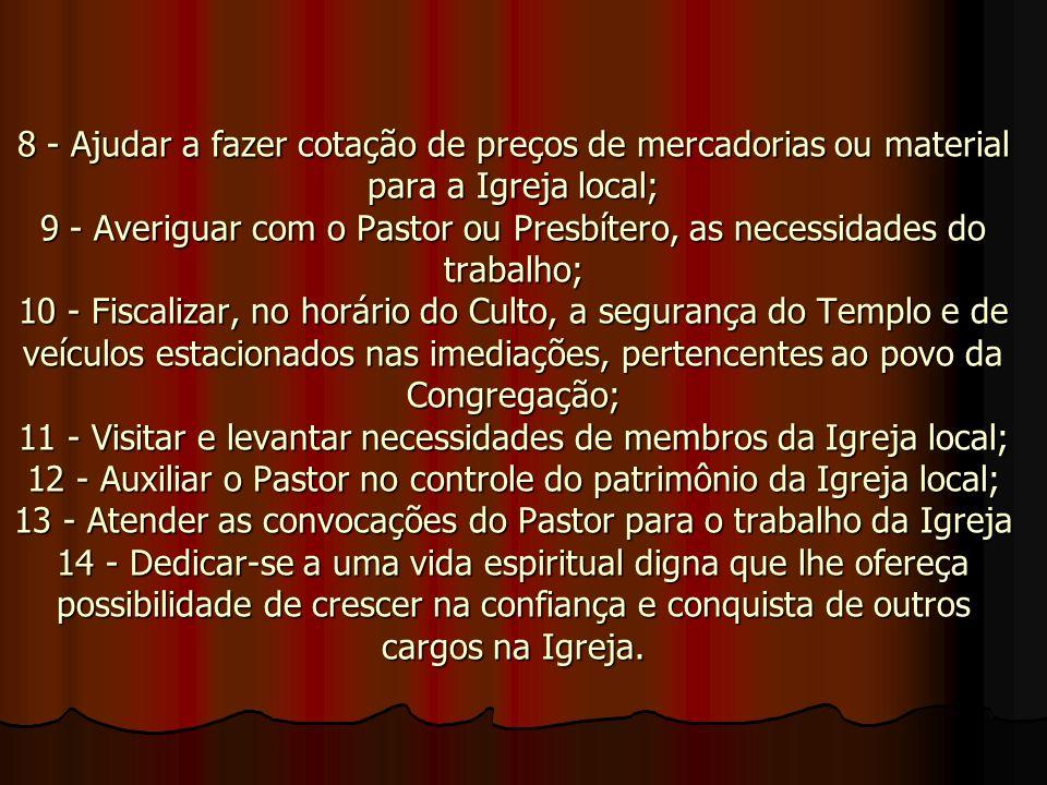 8 - Ajudar a fazer cotação de preços de mercadorias ou material para a Igreja local; 9 - Averiguar com o Pastor ou Presbítero, as necessidades do trab