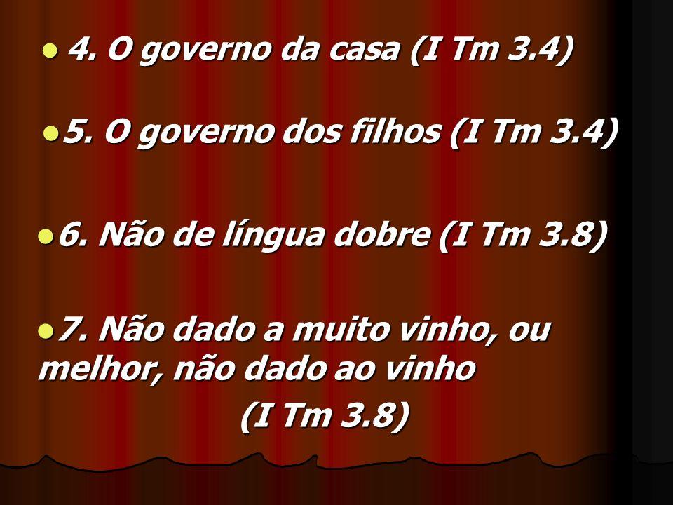 4. O governo da casa (I Tm 3.4) 4. O governo da casa (I Tm 3.4) 5. O governo dos filhos (I Tm 3.4) 5. O governo dos filhos (I Tm 3.4) 6. Não de língua