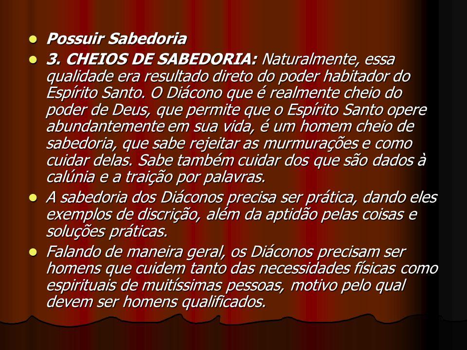Possuir Sabedoria Possuir Sabedoria 3. CHEIOS DE SABEDORIA: Naturalmente, essa qualidade era resultado direto do poder habitador do Espírito Santo. O