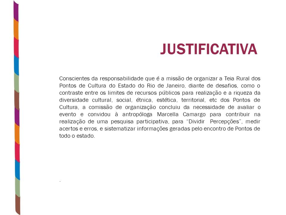 JUSTIFICATIVA Conscientes da responsabilidade que é a missão de organizar a Teia Rural dos Pontos de Cultura do Estado do Rio de Janeiro, diante de de
