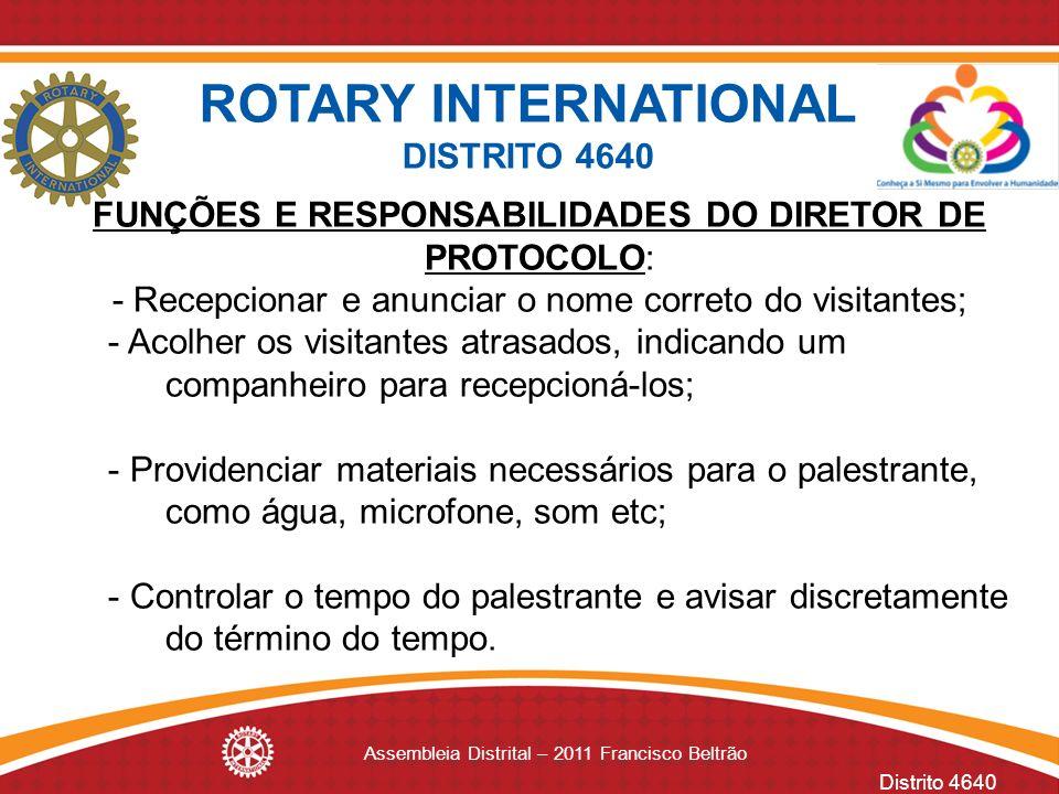 Distrito 4640 Assembleia Distrital – 2011 Francisco Beltrão FUNÇÕES E RESPONSABILIDADES DO DIRETOR DE PROTOCOLO: - Recepcionar e anunciar o nome corre