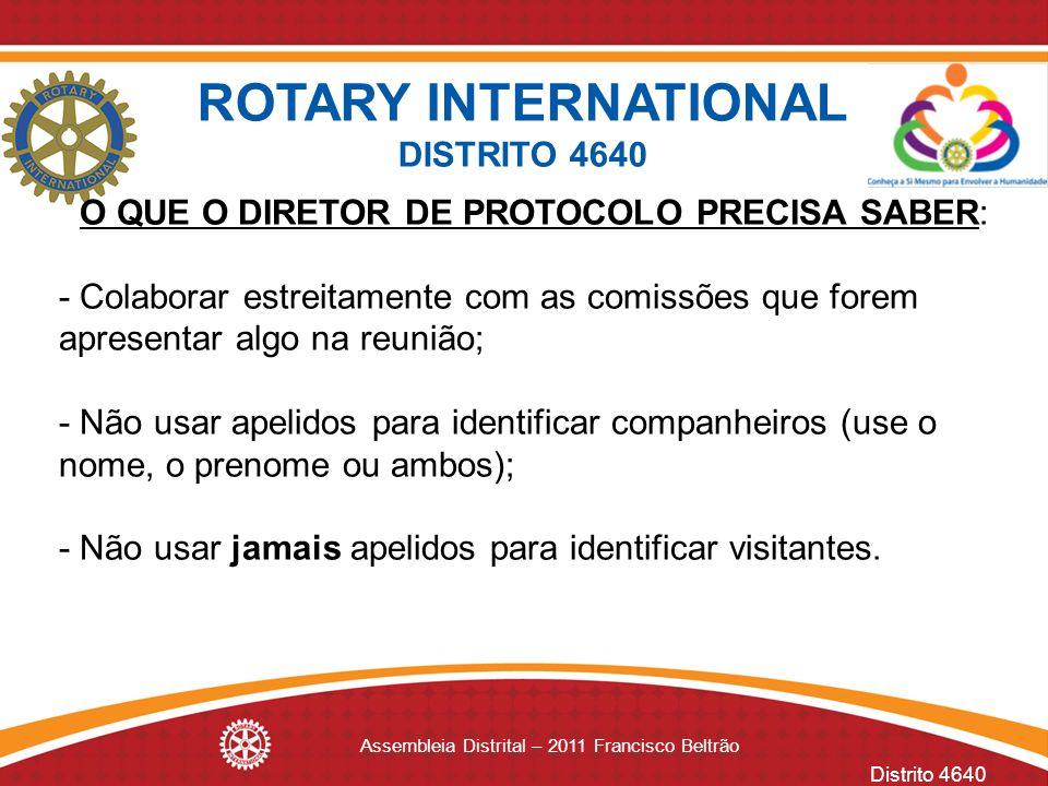 Distrito 4640 Assembleia Distrital – 2011 Francisco Beltrão O QUE O DIRETOR DE PROTOCOLO PRECISA SABER: - Colaborar estreitamente com as comissões que