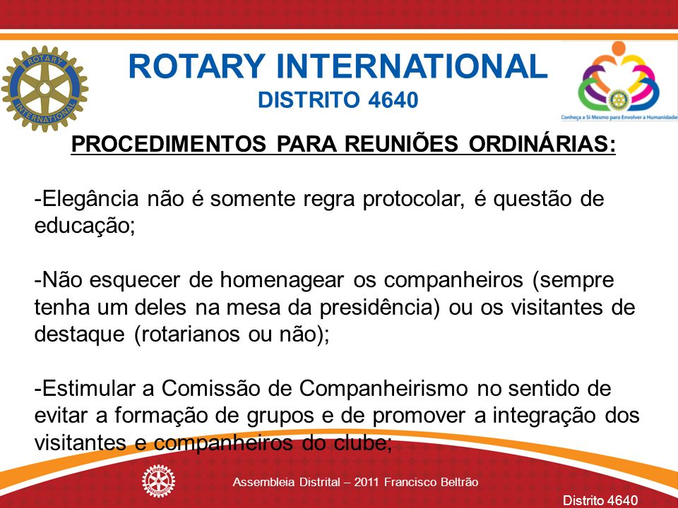 Distrito 4640 Assembleia Distrital – 2011 Francisco Beltrão PROCEDIMENTOS PARA REUNIÕES ORDINÁRIAS: -Elegância não é somente regra protocolar, é quest