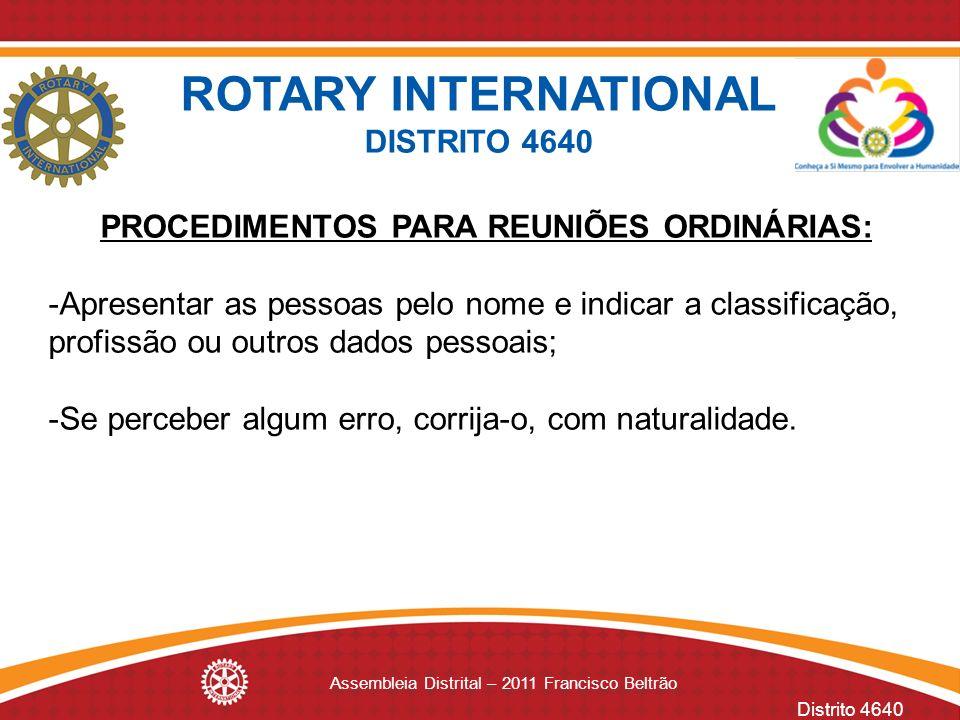 Distrito 4640 Assembleia Distrital – 2011 Francisco Beltrão PROCEDIMENTOS PARA REUNIÕES ORDINÁRIAS: -Apresentar as pessoas pelo nome e indicar a class