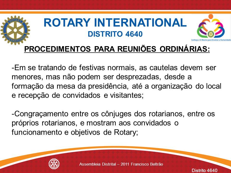 Distrito 4640 Assembleia Distrital – 2011 Francisco Beltrão PROCEDIMENTOS PARA REUNIÕES ORDINÁRIAS: -Em se tratando de festivas normais, as cautelas d