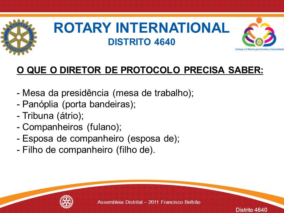 Distrito 4640 Assembleia Distrital – 2011 Francisco Beltrão ROTARY INTERNATIONAL DISTRITO 4640 O QUE O DIRETOR DE PROTOCOLO PRECISA SABER: - Mesa da p