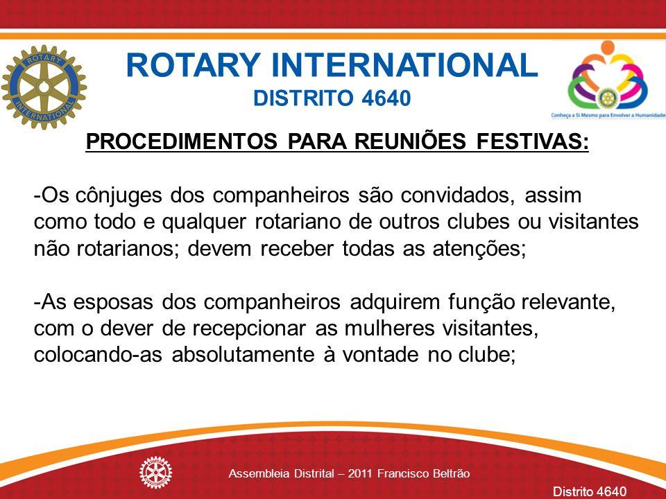 Distrito 4640 Assembleia Distrital – 2011 Francisco Beltrão PROCEDIMENTOS PARA REUNIÕES FESTIVAS: -Os cônjuges dos companheiros são convidados, assim