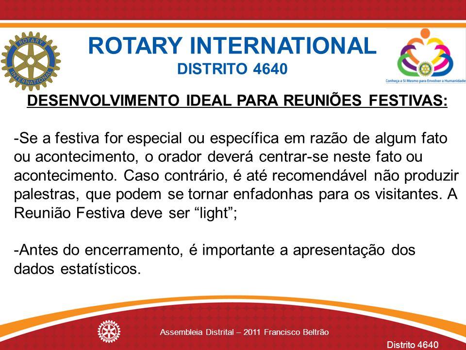 Distrito 4640 Assembleia Distrital – 2011 Francisco Beltrão DESENVOLVIMENTO IDEAL PARA REUNIÕES FESTIVAS: -Se a festiva for especial ou específica em