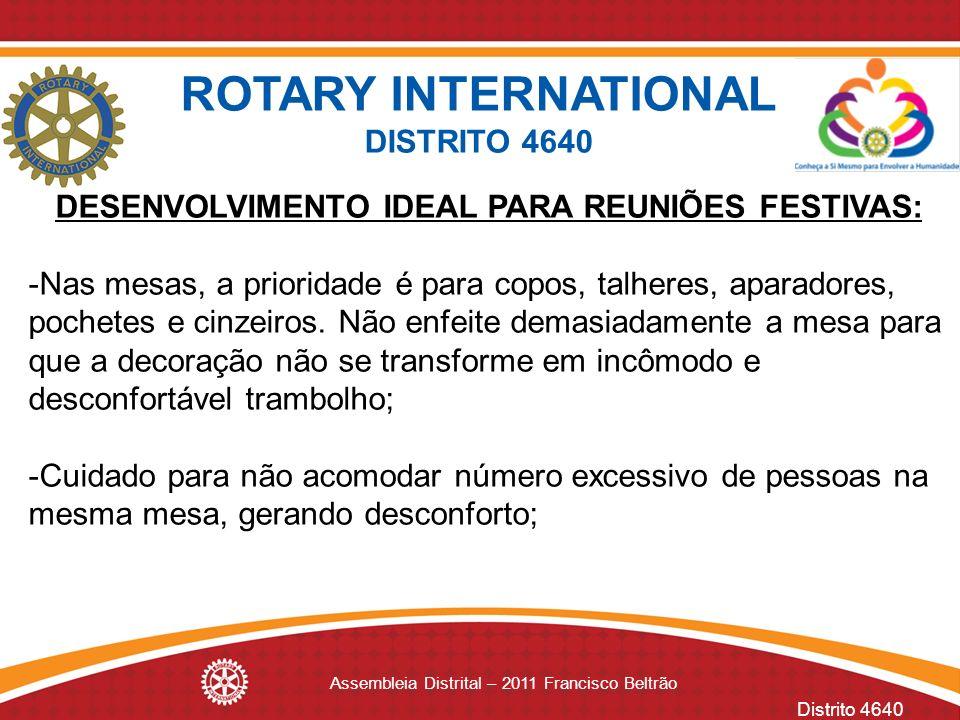 Distrito 4640 Assembleia Distrital – 2011 Francisco Beltrão DESENVOLVIMENTO IDEAL PARA REUNIÕES FESTIVAS: -Nas mesas, a prioridade é para copos, talhe