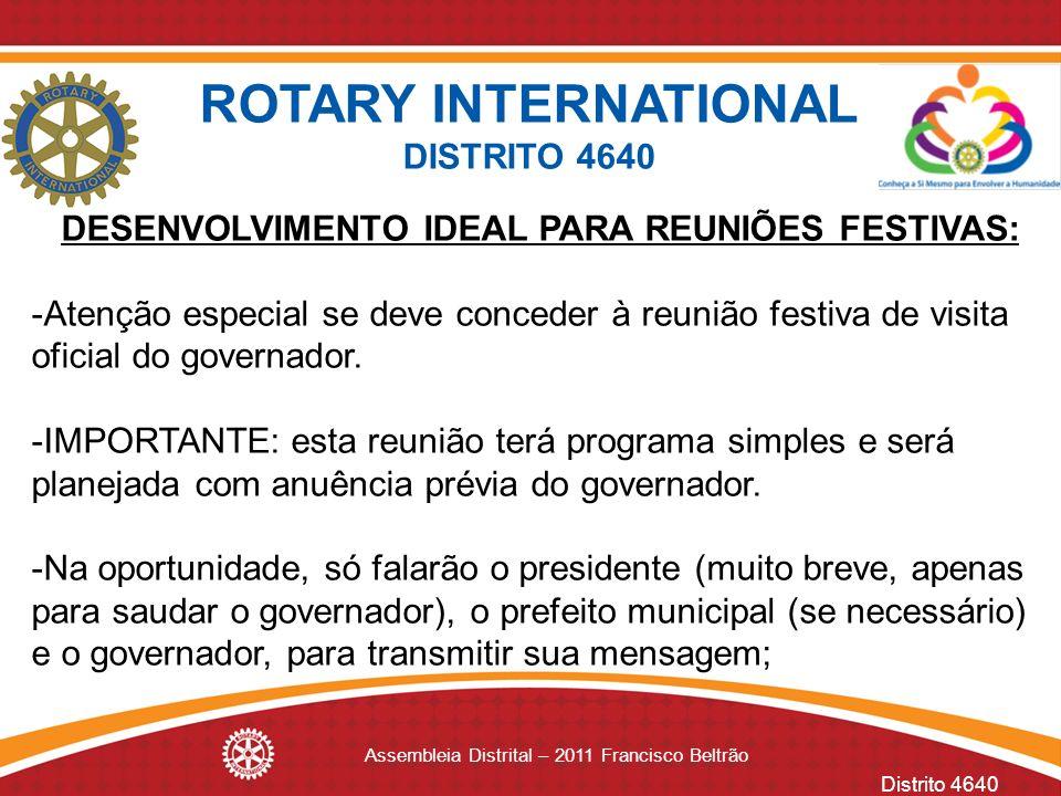 Distrito 4640 Assembleia Distrital – 2011 Francisco Beltrão DESENVOLVIMENTO IDEAL PARA REUNIÕES FESTIVAS: -Atenção especial se deve conceder à reunião