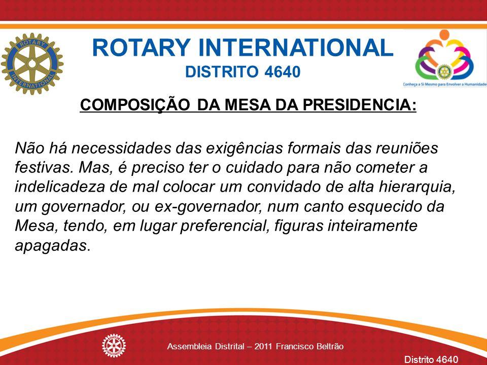 Distrito 4640 Assembleia Distrital – 2011 Francisco Beltrão COMPOSIÇÃO DA MESA DA PRESIDENCIA: Não há necessidades das exigências formais das reuniões