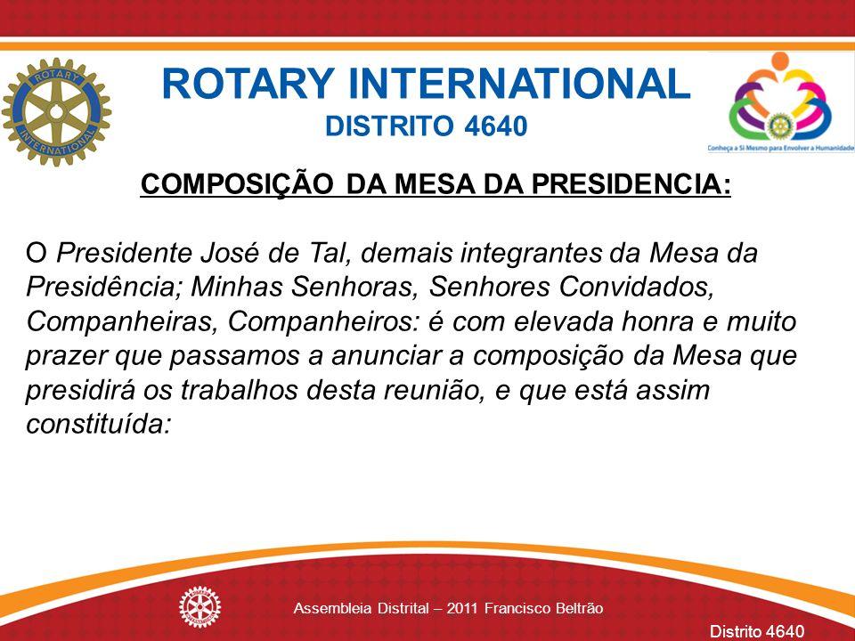 Distrito 4640 Assembleia Distrital – 2011 Francisco Beltrão COMPOSIÇÃO DA MESA DA PRESIDENCIA: O Presidente José de Tal, demais integrantes da Mesa da