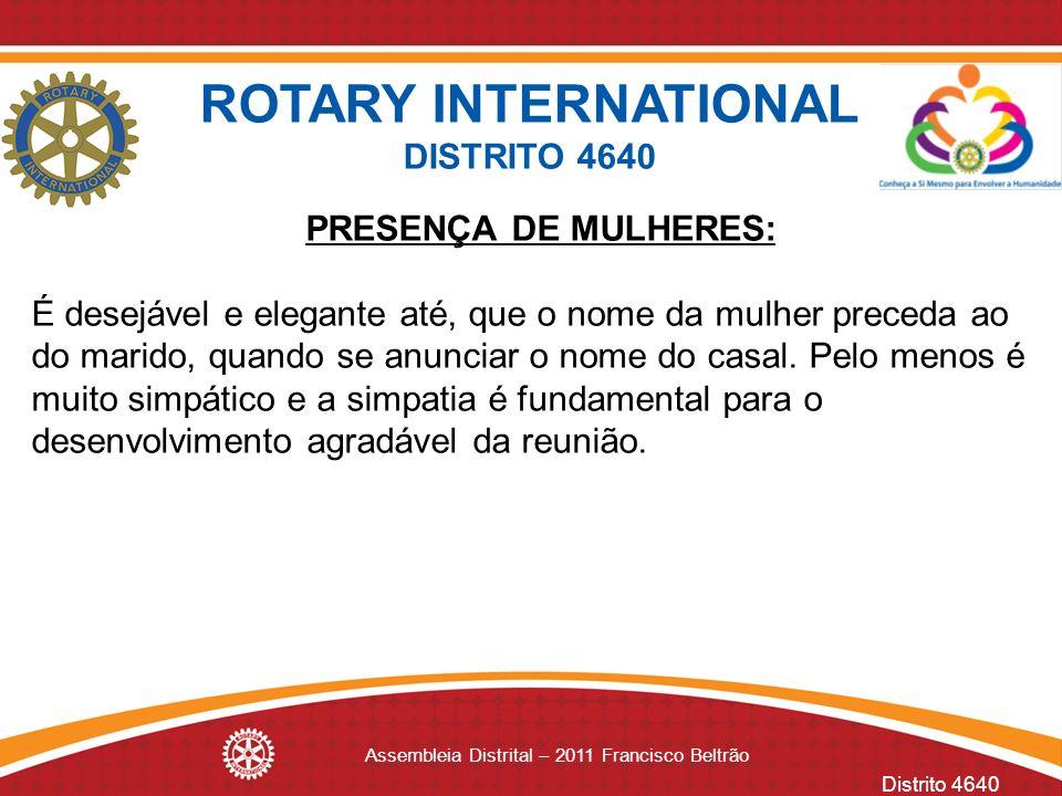 Distrito 4640 Assembleia Distrital – 2011 Francisco Beltrão PRESENÇA DE MULHERES: É desejável e elegante até, que o nome da mulher preceda ao do marid