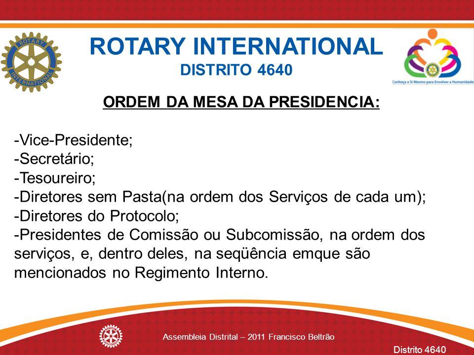 Distrito 4640 Assembleia Distrital – 2011 Francisco Beltrão ORDEM DA MESA DA PRESIDENCIA: -Vice Presidente; -Secretário; -Tesoureiro; -Diretores sem P