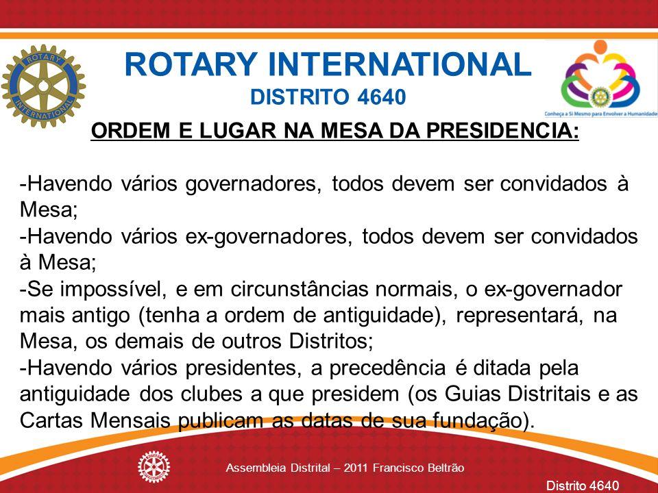 Distrito 4640 Assembleia Distrital – 2011 Francisco Beltrão ORDEM E LUGAR NA MESA DA PRESIDENCIA: -Havendo vários governadores, todos devem ser convid