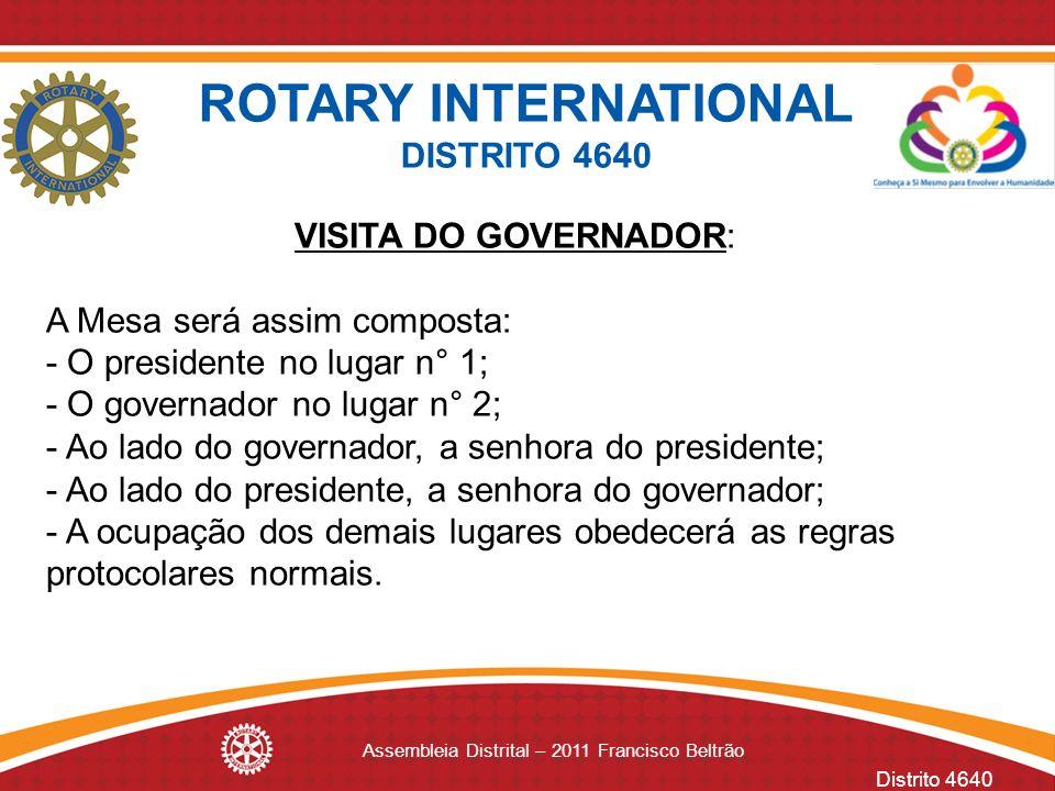 Distrito 4640 Assembleia Distrital – 2011 Francisco Beltrão VISITA DO GOVERNADOR: A Mesa será assim composta: - O presidente no lugar n° 1; - O govern