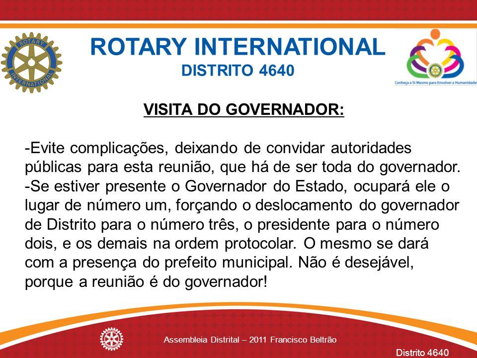 Distrito 4640 Assembleia Distrital – 2011 Francisco Beltrão VISITA DO GOVERNADOR: -Evite complicações, deixando de convidar autoridades públicas para
