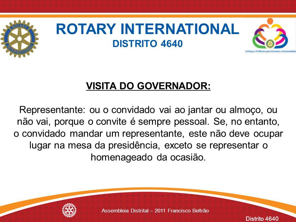 Distrito 4640 Assembleia Distrital – 2011 Francisco Beltrão VISITA DO GOVERNADOR: Representante: ou o convidado vai ao jantar ou almoço, ou não vai, p