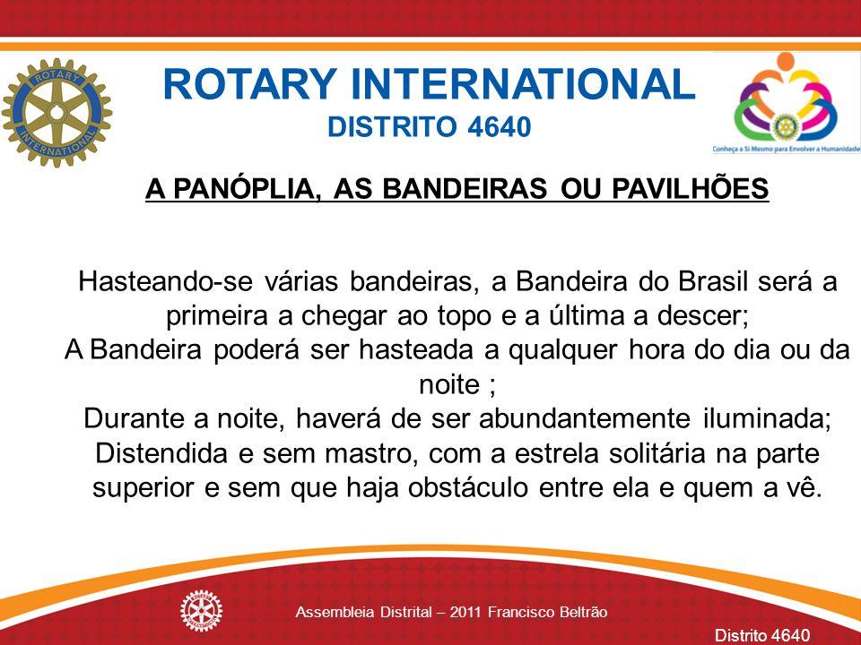 Distrito 4640 Assembleia Distrital – 2011 Francisco Beltrão A PANÓPLIA, AS BANDEIRAS OU PAVILHÕES Hasteando-se várias bandeiras, a Bandeira do Brasil