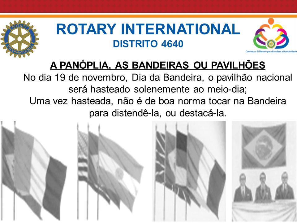 Distrito 4640 Assembleia Distrital – 2011 Francisco Beltrão A PANÓPLIA, AS BANDEIRAS OU PAVILHÕES No dia 19 de novembro, Dia da Bandeira, o pavilhão n