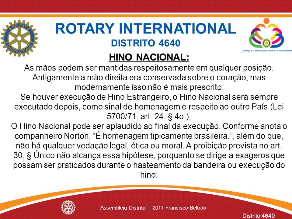 Distrito 4640 Assembleia Distrital – 2011 Francisco Beltrão HINO NACIONAL: As mãos podem ser mantidas respeitosamente em qualquer posição. Antigamente