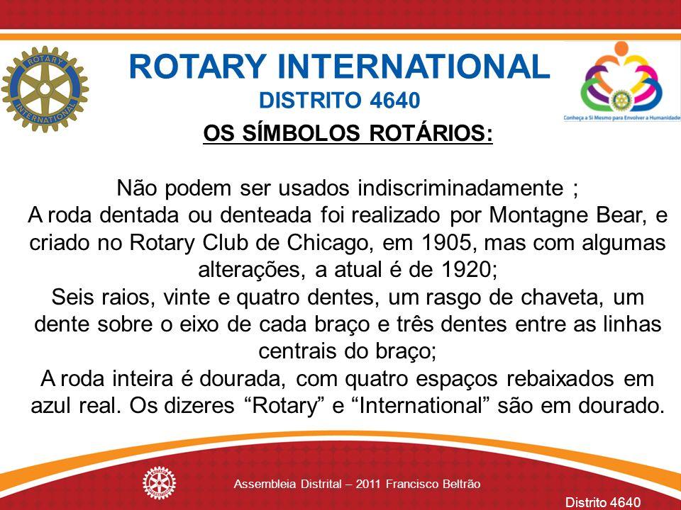 Distrito 4640 Assembleia Distrital – 2011 Francisco Beltrão OS SÍMBOLOS ROTÁRIOS: Não podem ser usados indiscriminadamente ; A roda dentada ou dentead