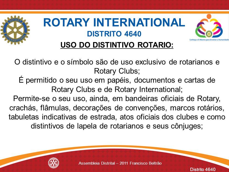 Distrito 4640 Assembleia Distrital – 2011 Francisco Beltrão USO DO DISTINTIVO ROTARIO: O distintivo e o símbolo são de uso exclusivo de rotarianos e R