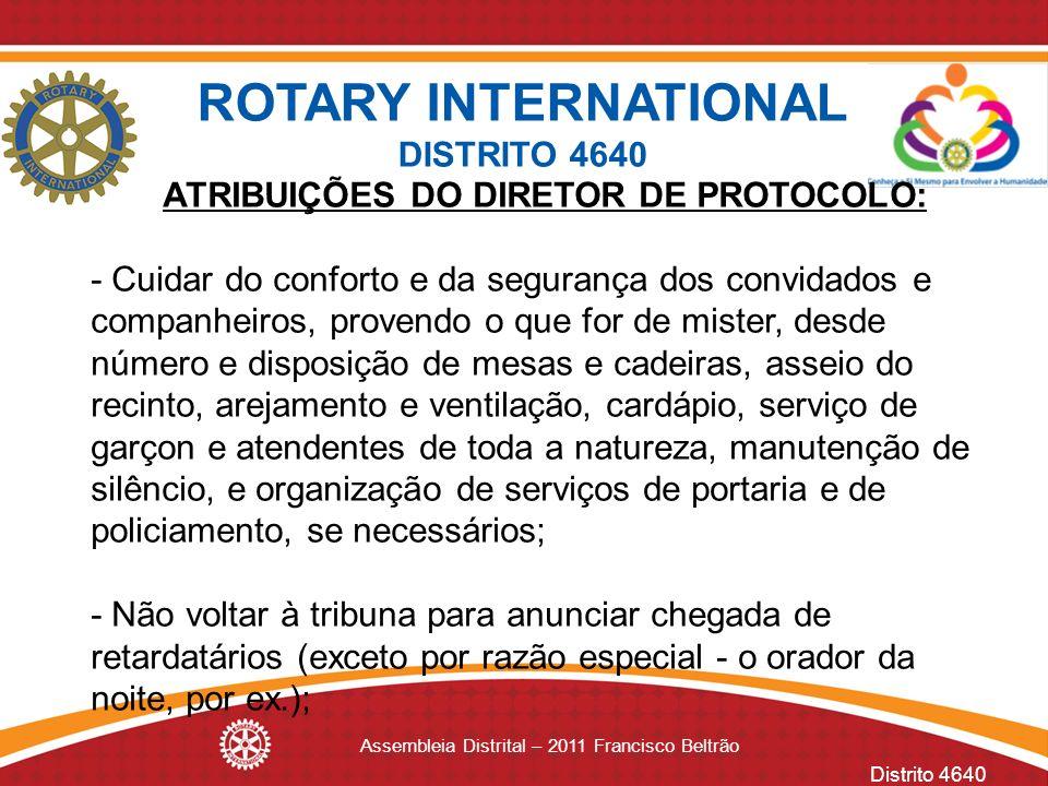 Distrito 4640 Assembleia Distrital – 2011 Francisco Beltrão ATRIBUIÇÕES DO DIRETOR DE PROTOCOLO: - Cuidar do conforto e da segurança dos convidados e