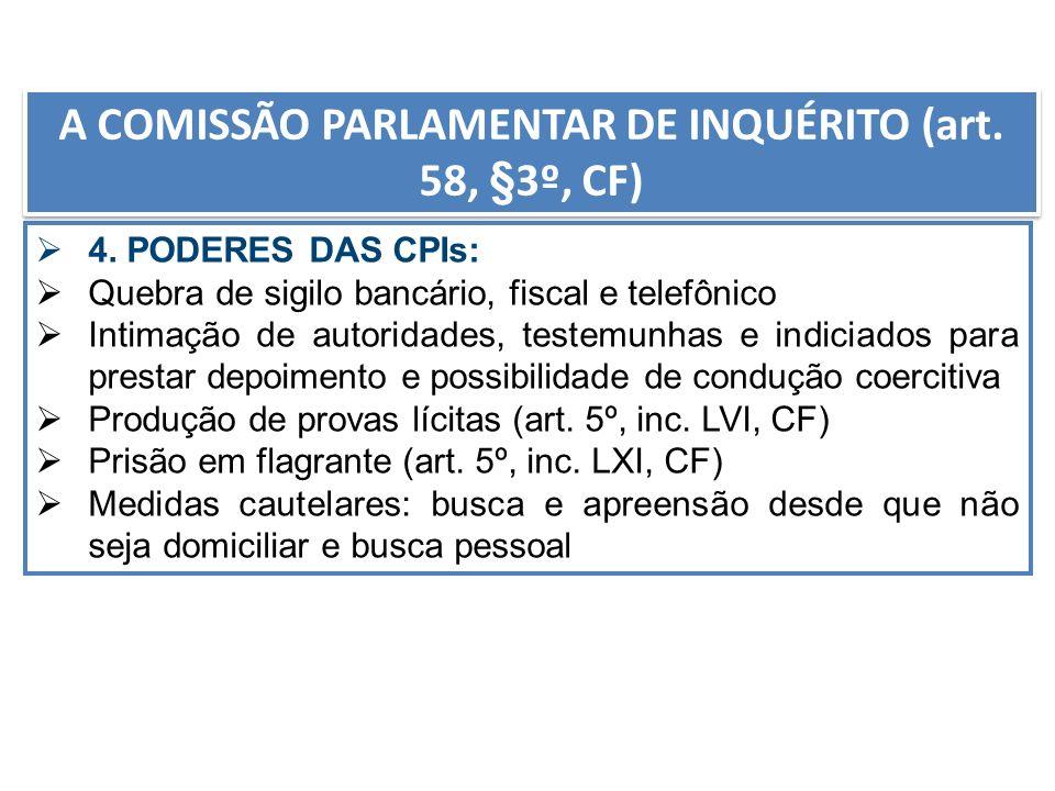 4. PODERES DAS CPIs: Quebra de sigilo bancário, fiscal e telefônico Intimação de autoridades, testemunhas e indiciados para prestar depoimento e possi