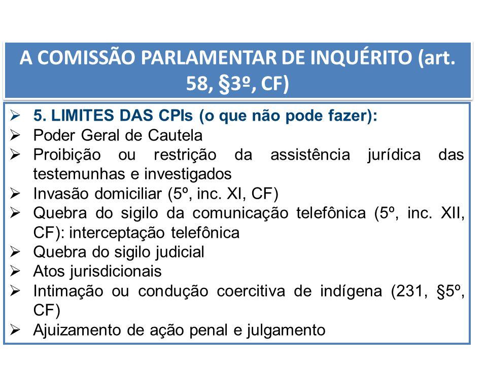 5. LIMITES DAS CPIs (o que não pode fazer): Poder Geral de Cautela Proibição ou restrição da assistência jurídica das testemunhas e investigados Invas
