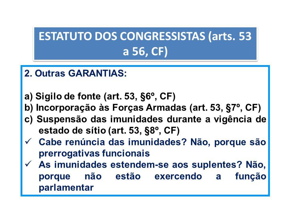 AULA 6 ESTATUTO DOS CONGRESSISTAS (arts. 53 a 56, CF) 2. Outras GARANTIAS: a) Sigilo de fonte (art. 53, §6º, CF) b) Incorporação às Forças Armadas (ar