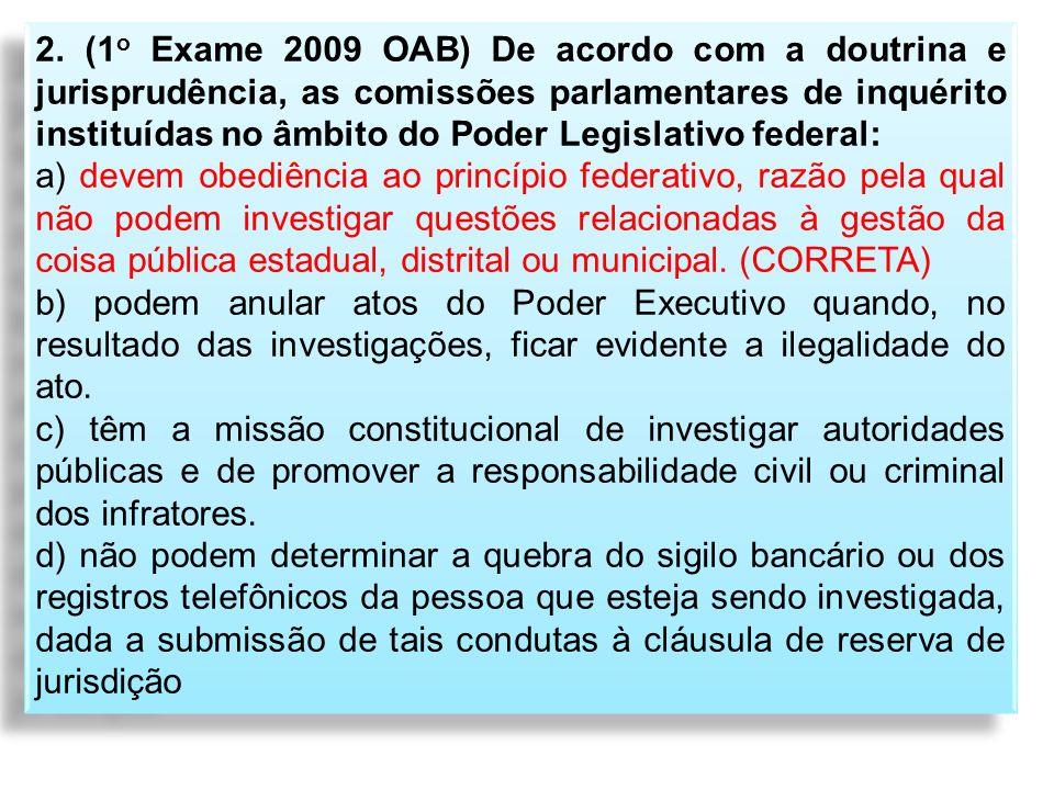 2. (1 o Exame 2009 OAB) De acordo com a doutrina e jurisprudência, as comissões parlamentares de inquérito instituídas no âmbito do Poder Legislativo