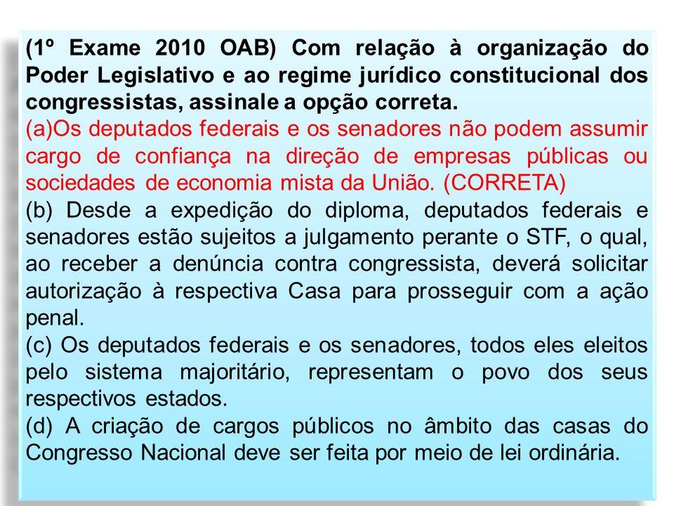 (1º Exame 2010 OAB) Com relação à organização do Poder Legislativo e ao regime jurídico constitucional dos congressistas, assinale a opção correta. (a